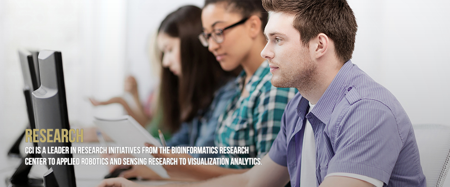 CCI is a leader in research initiatives from the bioinformatics research Center to applied robotics and sensing research to visualization analytics.